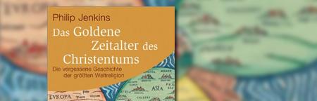 Das Goldene Zeitalter des Christentums: Die vergessene Geschichte der größten Weltreligion