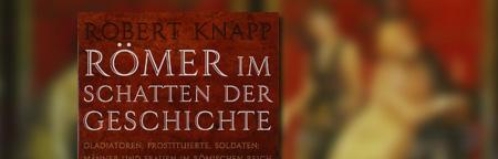 Römer im Schatten der Geschichte - Gladiatoren, Prostituierte, Soldaten: Männer und Frauen im Römischen Reich