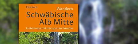 Schwäbische Alb Mitte - Unterwegs mit der ganzen Familie
