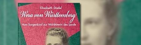 Wera von Württemberg: Vom Sorgenkind zur Wohltäterin des Landes