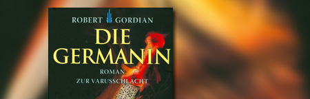 Die Germanin: Roman zur Varusschlacht