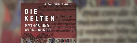 Die Kelten: Mythos und Wirklichkeit