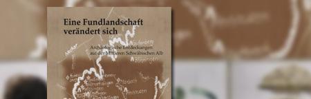 Eine Fundlandschaft verändert sich: Archäologische Entdeckungen auf der Mittleren Schwäbischen Alb