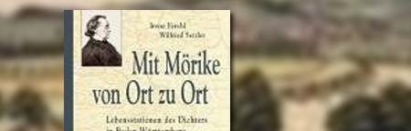 Mit Mörike von Ort zu Ort - Lebensstationen des Dichters in Baden-Württemberg